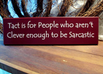 Tact is for People who aren't Clever enough to be Sarcastic
