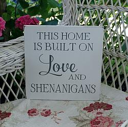 This Home is Built on Love and Shenanigans 12x12