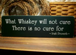 What Whiskey will not cure...