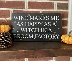 Wine makes me as Happy as a Witch in a Broom Factory