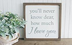 You'll never know dear how much I love you