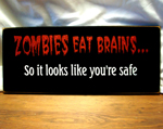 ZOMBIES Eat Brains...So it looks like you're safe